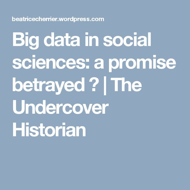Big data in social sciences: a promise betrayed ? | The Undercover Historian