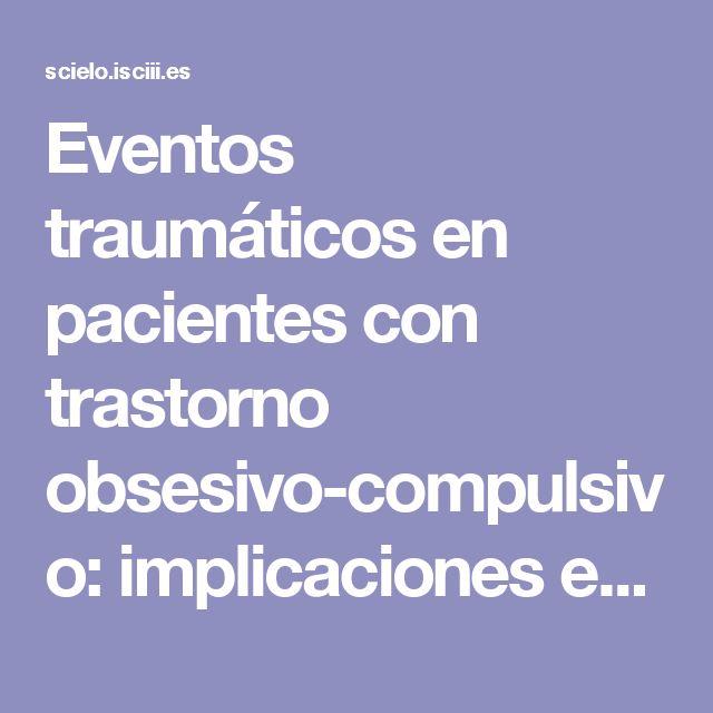Eventos traumáticos en pacientes con trastorno obsesivo-compulsivo: implicaciones etiopatogénicas, nosológicas y terapéuticas