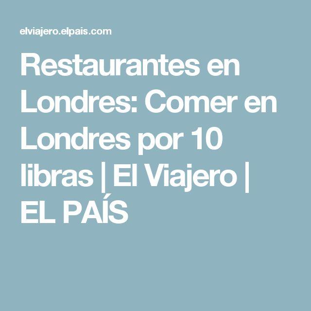 Restaurantes en Londres:  Comer en Londres por 10 libras | El Viajero | EL PAÍS