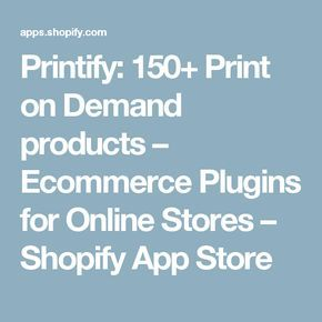 Printify: 150+ Print on Demand products – Ecommerce Plugins for Online Stores – Shopify App Store