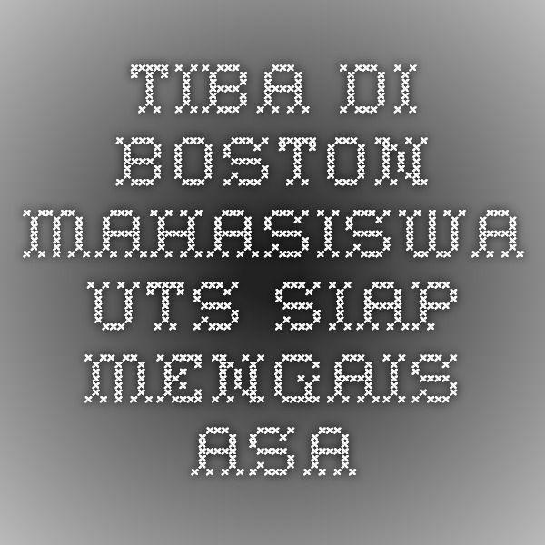 Tiba di Boston Mahasiswa UTS Siap Mengais Asa