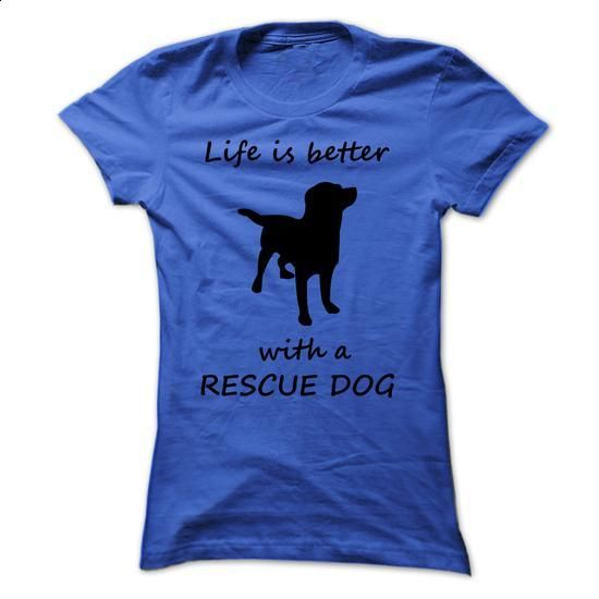 Life Is Better With A Rescue Dog - #cheap hoodies #funny tee shirts. ORDER HERE…