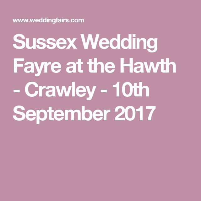 Sussex Wedding Fayre at the Hawth - Crawley - 10th September 2017
