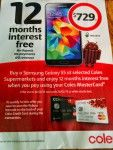 Coles is now selling the Galaxy S5; offering 12 months interest free if you use the Coles Mastercard.  Next time you're doing your shopping and checking out the Pendo Pads and various other lower end Android tablets and phones, you may find a gem mixed in there – the Samsung Galaxy S5. [READ MORE HERE]