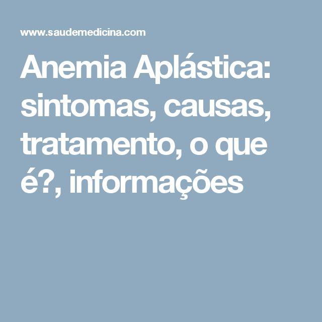 Anemia Aplástica: sintomas, causas, tratamento, o que é?, informações