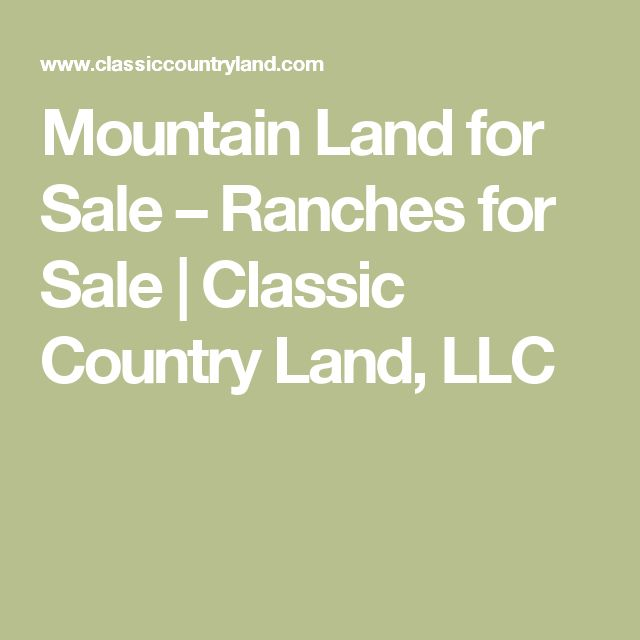 Mountain Land for Sale – Ranches for Sale | Classic Country Land, LLC
