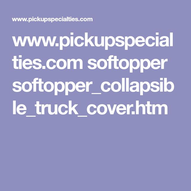 www.pickupspecialties.com softopper softopper_collapsible_truck_cover.htm