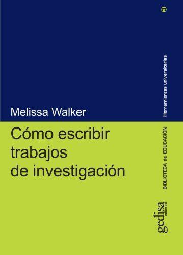 Cómo escribir trabajos de investigación / Melissa Walker, 2012