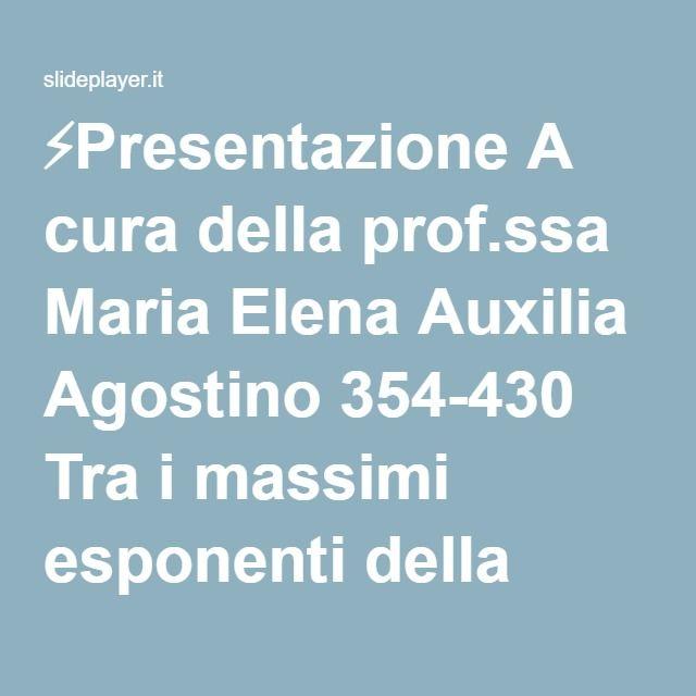 ⚡Presentazione A cura della prof.ssa Maria Elena Auxilia Agostino 354-430 Tra i massimi esponenti della patristica cristiana (cioè della prima fase del pensiero cristiano)