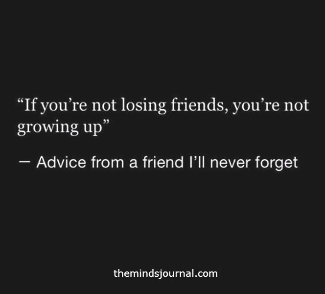 If You Are Not Losing Friends You Re Not Growing Up Friends Quotes Broken Friends Quotes Losing Friends