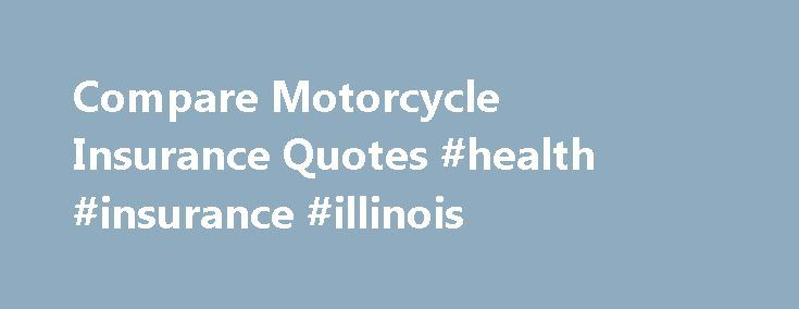 Compare Motorcycle Insurance Quotes #health #insurance #illinois http://insurance.remmont.com/compare-motorcycle-insurance-quotes-health-insurance-illinois/  #motorcycle insurance quotes # Getting affordable Motorcycle Insurance Quotes is just seconds away. Save up to $500 on your Insurance today! Enter your ZIP code Get affordable motorcycle insurance quotes at the cheapest rates. The best motorcycle insurance rates in seconds with a Motorcycle Insurance Comparison of the best insurance…