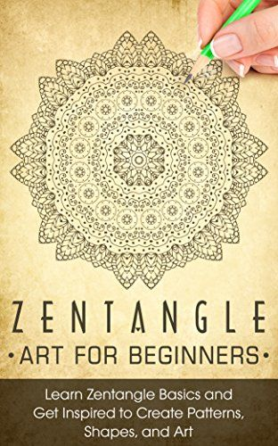 ZENTANGLE: Zentangle Art for Beginners - Learn Zentangle Basics and Get Inspired to Create Patterns, Shapes, and Art - Zentangle for Beginners (Graphic ... Design Pen and Ink, Art, Religious Art)