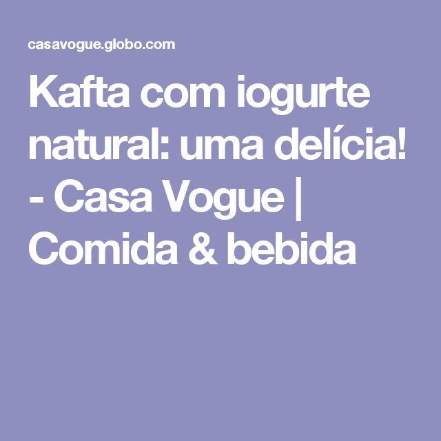 Kafta com iogurte natural: uma delícia! - Casa Vogue | Comida & bebida