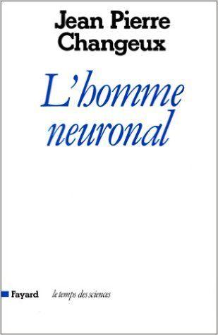 Amazon.fr - L'homme neuronal - Jean-Pierre Changeux - Livres