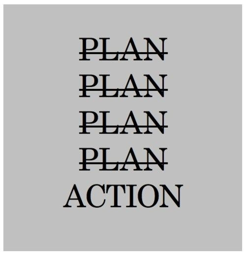 Stop planning and start doing!