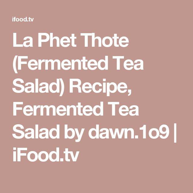 La Phet Thote (Fermented Tea Salad) Recipe, Fermented Tea Salad by dawn.1o9   iFood.tv