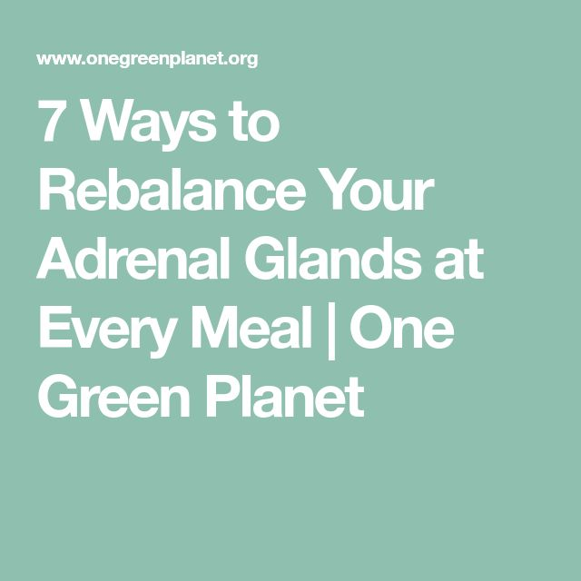 7 Ways to Rebalance Your Adrenal Glands at Every Meal | One Green Planet