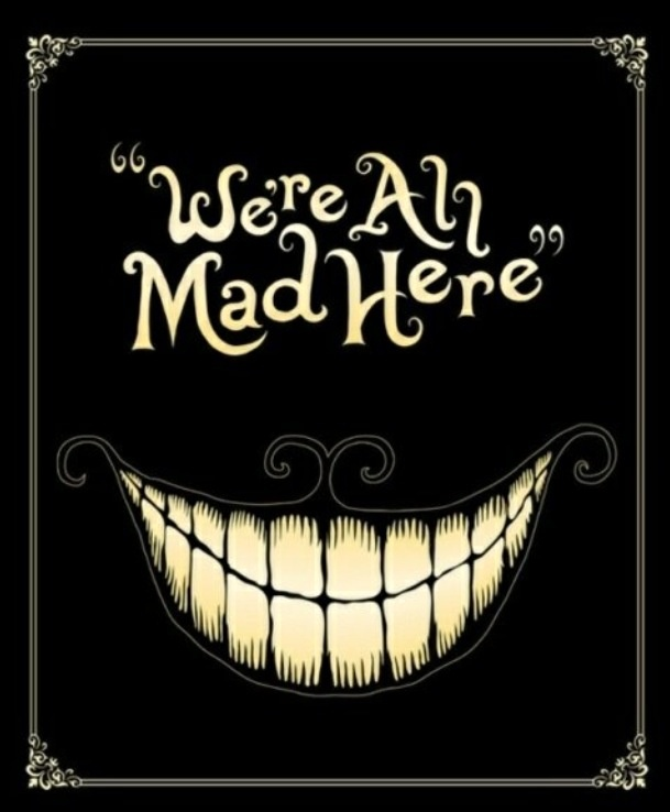 We're all mad.....