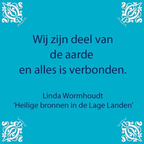 Citaat van Linda Wormhoudt uit 'Heilige bronnen in de Lage Landen'