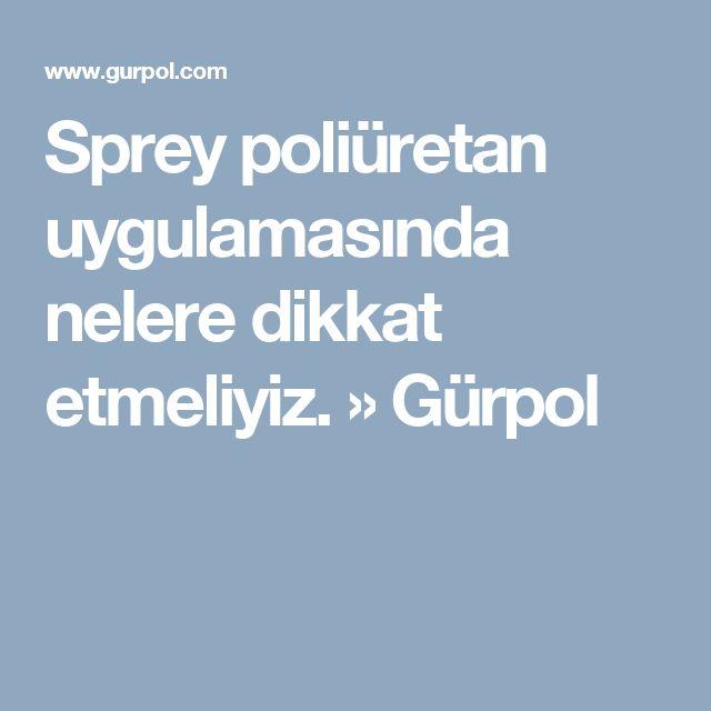 Sprey poliüretan uygulamasında nelere dikkat etmeliyiz. » Gürpol