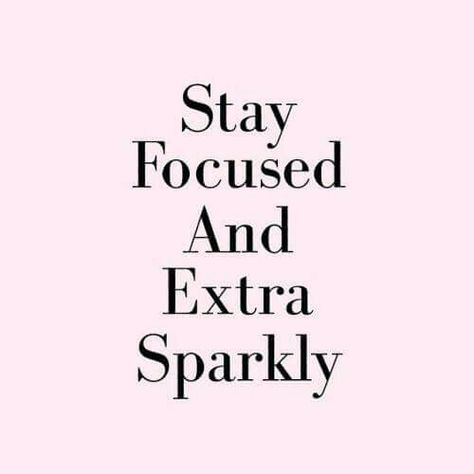 Stay focused and extra sparkly.