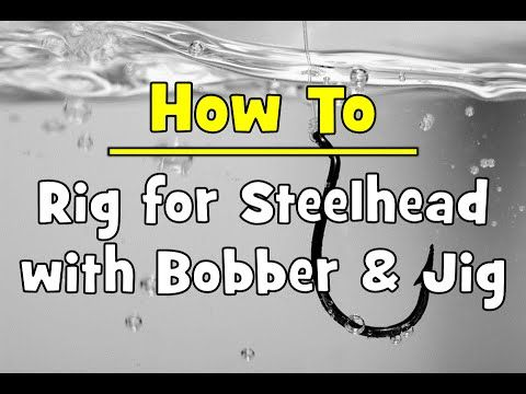 How to rig for steelhead with bobber jig steelhead for Bobber fishing for steelhead