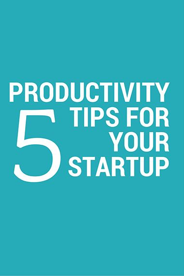 Here are my top 5 productivity tips for YOUR startup. #startup #tips #productivity #unfoldatelier
