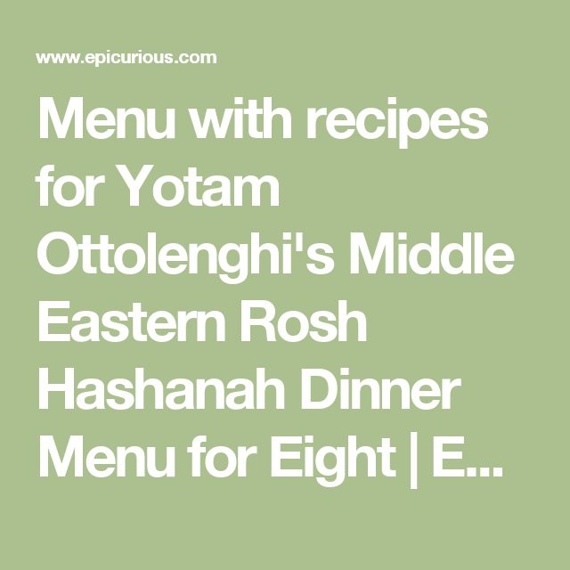 Menu with recipes for Yotam Ottolenghi's Middle Eastern Rosh Hashanah Dinner Menu for Eight | Epicurious.com