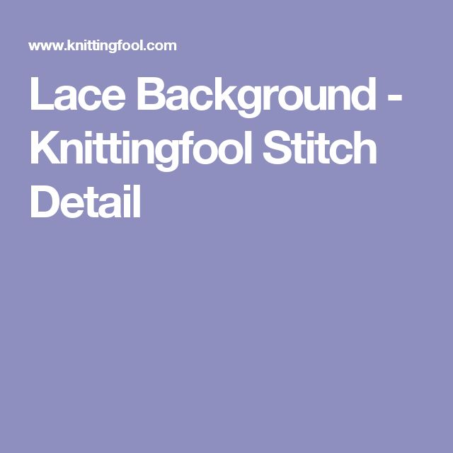 Knittingfool Stitch Gallery : 25+ best ideas about Lace background on Pinterest Lace wallpaper, Lace ipho...