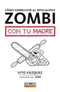 El universo de los libros. Blog de libros : Cómo sobrevivir al apocalipsis zombi con tu madre http://www.eluniversodeloslibros.com/2016/11/como-sobrevivir-al-apocalipsis-zombi-con-tu-madre-vito-vazquez.html