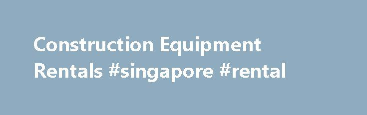 Construction Equipment Rentals #singapore #rental http://renta.remmont.com/construction-equipment-rentals-singapore-rental/  #rental equipment # Free quotes, no obligation to rent from trusted local rental companies Meet EquipRent. Our goal is to help contractors and DIY'ers get the best rental prices from the best local rental companies. Whether you're working in commercial construction, heavy civil, government, energy, mining, utilities, landscaping or building maintenance, EquipRent helps…