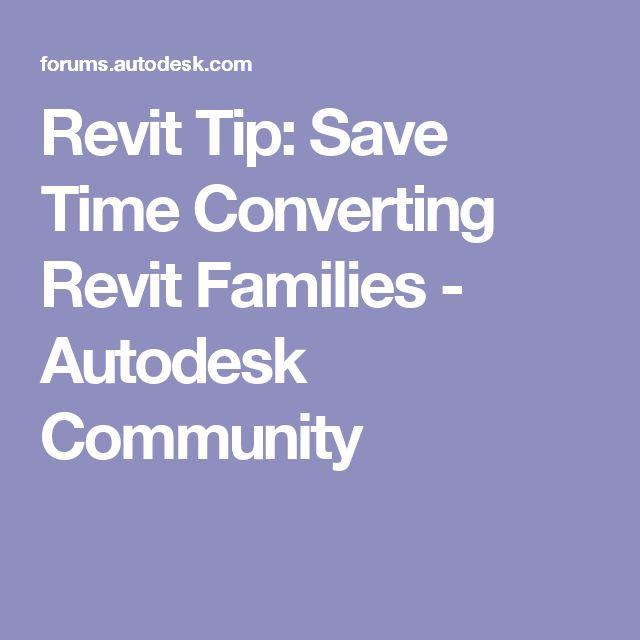 Revit Tip: Save Time Converting Revit Families - Autodesk Community