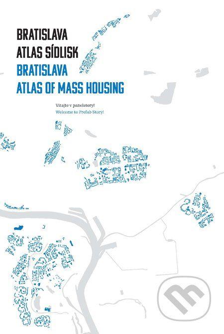 Martinus.sk > Knihy: Bratislava: atlas sídlisk 1950 - 1995 (Henrieta Moravčíková)