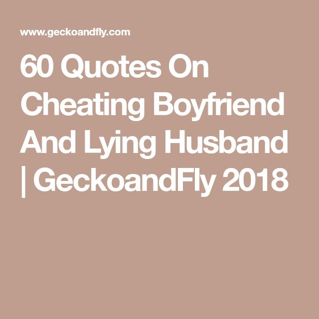 60 Quotes On Cheating Boyfriend And Lying Husband | GeckoandFly 2018
