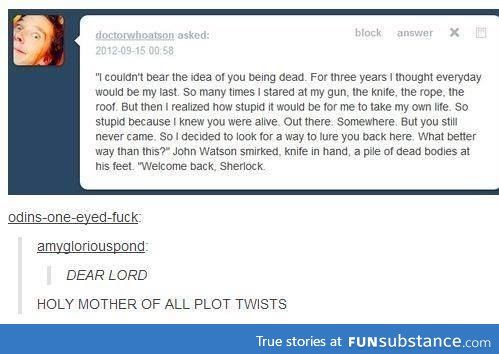 How to freak out the Sherlock fandom in one paragraph<-- first it was depressing thEN IT WAS JUST NOOOOO STAHP
