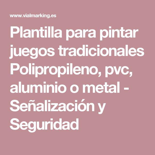 Plantilla para pintar juegos tradicionales Polipropileno, pvc, aluminio o metal - Señalización y Seguridad