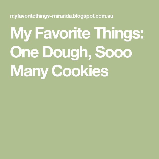 My Favorite Things: One Dough, Sooo Many Cookies