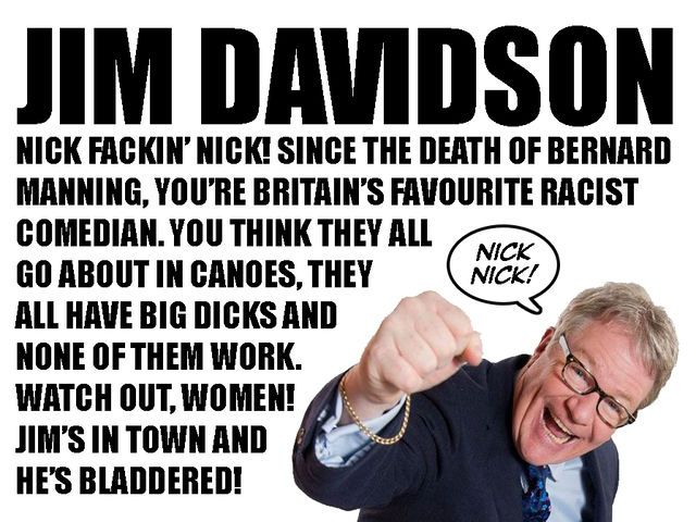 I got : In the 'How Jim Davidson Are YOU?' quiz, you are:! How Jim Davidson Are YOU?