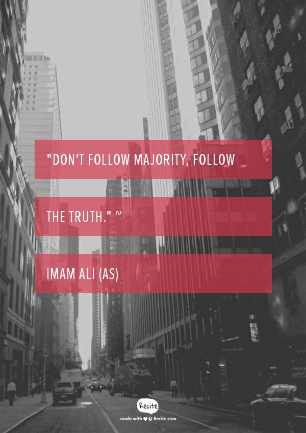 """Don't follow majority, follow the truth."" ~ Imam Ali (as) - Quote From Recite.com #RECITE #QUOTE"