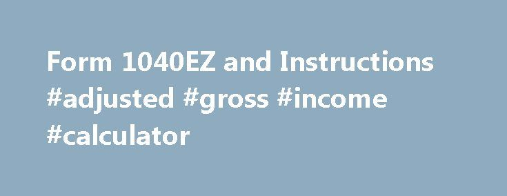 Form 1040EZ and Instructions #adjusted #gross #income #calculator http://incom.remmont.com/form-1040ez-and-instructions-adjusted-gross-income-calculator/  #1040ez online filing # IRS FORM 1040EZ PRINT THESE 1040EZ FORMS FOR YOUR USE! Even if you can use the Form 1040EZ you may be better off using the 1040A or 1040 instead. One reason is that you can claim the head of household filing status only on the 1040A or 1040. That situation usually Continue Reading