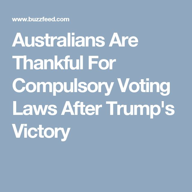 best compulsory voting ideas n voting   ns are thankful for compulsory voting laws after trump s victory