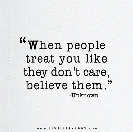 When people treat you like they don't care, believe them. Live life happy quotes, positive art posters, picture quote, and happiness advice.