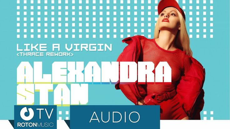 Alexandra Stan - Like A Virgin (Thrace Rework)    Written by Billy Steinberg and Tom Kelly Published by Sony/ATV Tunes LLC © & (P) 2017 ROTON MUSIC       Alexandra Stan - Like A Virgin (Thrace Rework) (Official Audio)   Vizualizat de 2781 persoane   346 persoane apreciaza acest   #alexandrastan #christhrace #lokeavirgin #rework #thrace