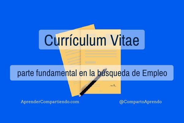 Currículum Vitae parte fundamental en la búsqueda de Empleo. El Currículum Vitae es fundamental para dar a conocer a los demás quiénes somos y qué hacemos con el objetivo de aspirar a una primera entrevista de trabajo.