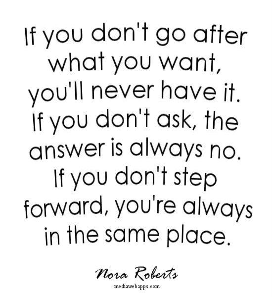 """""""If you don't go after what you want, you'll never have it. If you don't ask, the answer is always no. If you don't step forward, you're always in the same place."""" #motivational #quote"""