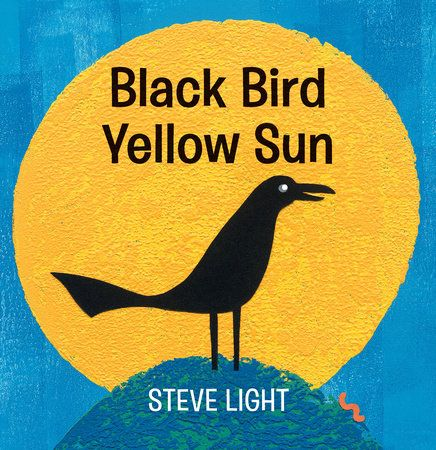 ( New Board Book )Black Bird Yellow Sun | Steve Light| Penguin Random House | March 6, 2018 | ISBN:  9780763690670
