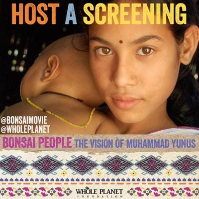Sign up to host a screening of Bonsai People - The Vision of Muhammad Yunus during the Whole Foods Market Whole Planet Foundation Prosperity Campaign (2/18-3/31) OR the Month of Microfinance (4/1-4/30).  Be part of the movement to end poverty around the world!  HOST a screening - http://bonsaimovie.com/host-a-screening/ FIND a screening - http://bonsaimovie.com/screenings/  ‪#‎microcredit‬ ‪#‎socialenterprise‬ ‪#‎wholeplanet‬ ‪#‎bonsaimovie‬