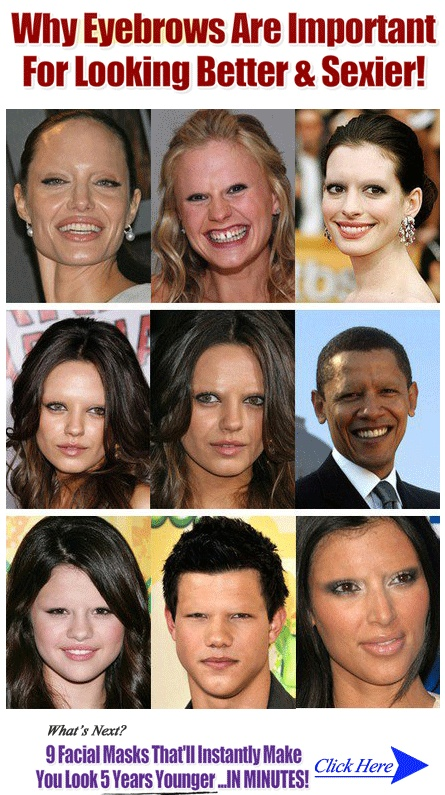 People (even celebrities) look uglier without eyebrows. Respect your eyebrows because they