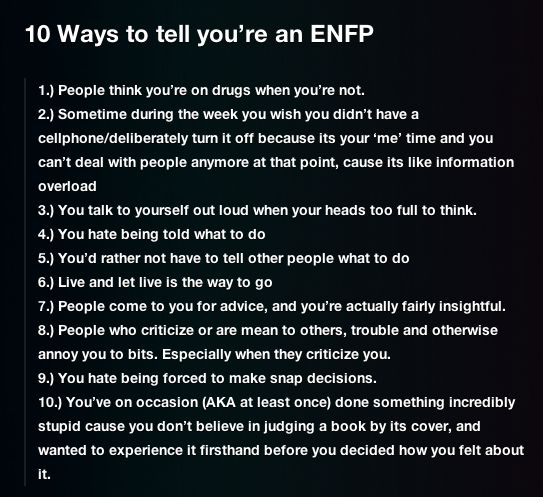 Very accurate description of an ENFP. People get annoyed at me for #2 all the time, and I count how many times I've done #10 to my own detriment. :)