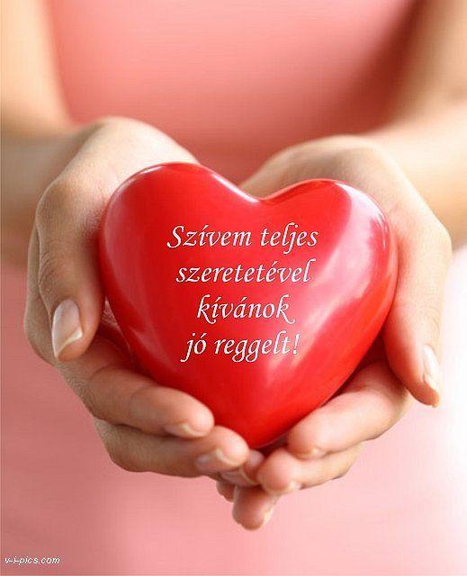 Szívem teljes szeretetével kívánok jó reggelt!